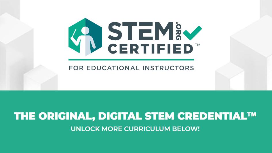 Stem.Org Certified for Educational Instructors. The Original, Digital STEM Credential. Unlock more curriculum below!