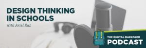Design Thinking in Schools Digital Podcast by Ariel Raz