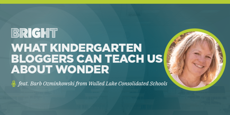 What kindergarten bloggers can teach us about wonder (feat. Barb Ozminkowski from Walled Lake)