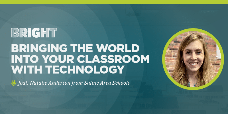 Bringing the world into your classroom with technology (feat. Natalie Anderson from Saline Area Schools)